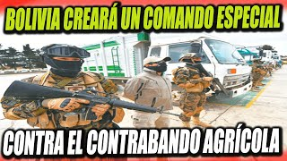 Bolivia creará un Comando Especial de Lucha Contra el Contrabando Agrícola