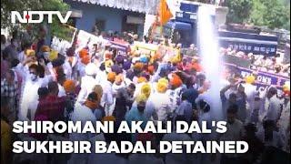 Sukhbir Badal Detained Amid Huge Protest Outside Amarinder Singh's House - NDTV