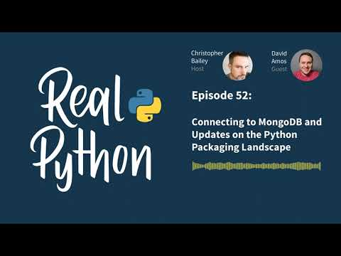 Connecting to MongoDB and Updates on the Python Packaging Landscape | Real Python Podcast #52