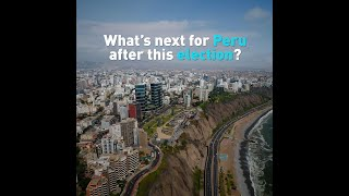 What's next for Peru after this presidential election
