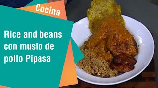 Rice and beans con muslo de pollo Pipasa | Cocina