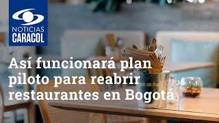 Así funcionará plan piloto para reabrir restaurantes en Bogotá