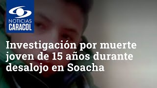 Abren investigación por muerte de un joven de 15 años durante desalojo en Soacha