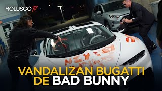 Vandalizan Bugatti de Bad Bunny ????????