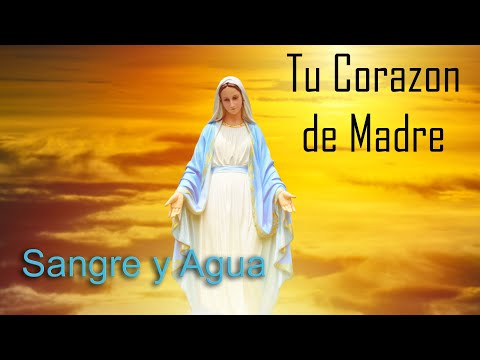 Sangre y Agua - Tu Corazon De Madre - Musica Catolica Cristiana