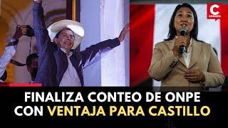 ELECCIONES 2021: Finalizó conteo de votos en la ONPE con ventaja para Castillo