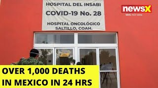 Mexico: more than 1,000 deaths in last 24 hrs |NewsX - NEWSXLIVE