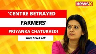 'Centre Betrayed Farmers'   Priyanka Chaturvedi, RS MP Speaks To NewsX   NewsX - NEWSXLIVE