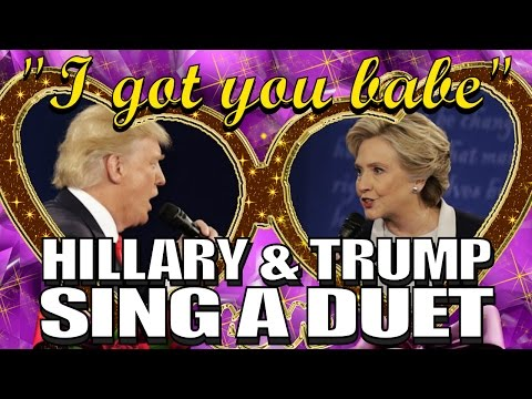 Hillary & Trump Duet- I got you babe (Sonny & Cher cover)