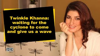 Twinkle Khanna: waiting for the cyclone to come and give us a wave - IANSINDIA