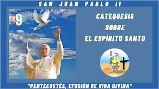CATEQUESIS SOBRE EL ESPÍRITU SANTO. SAN JUAN PABLO II 22-07-1989. PENTECOSTÉS EFUSIÓN DE VIDA DIVINA