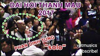 #142 DAI HOI THANH MAU 2017 - PHAN DINH TUNG SOLO HAT THANH CA - Phan Đình Tùng