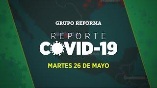 Reporte Covid-19 | Martes 26 de mayo