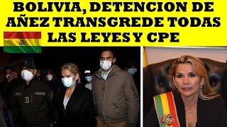 BOLIVIA, DETENCION DE AÑEZ TRANSGREDE TODAS LAS LEYES Y CPE DE BOLIVIA