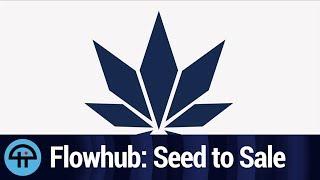 Flowhub: Seed to Sale