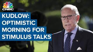 White House advisor Larry Kudlow say it's an 'optimistic morning' for coronavirus stimulus talks