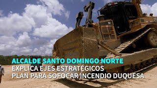 Alcalde Santo Domingo Norte explica ejes estratégicos plan para sofocar incendio Duquesa