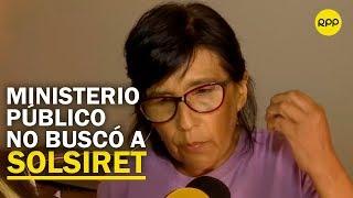 """Madre de Solsiret: """"El Ministerio Público se rehusó a hacer la búsqueda debidamente"""""""