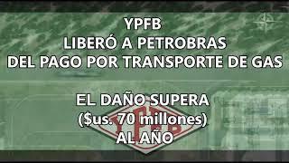 YPFB libera a Petrobras por pago de transporte de gas, Bolivia pierde mensualmente casi $us. 6 millo
