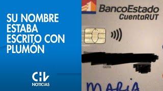 Polémica: Retiró su Cuenta RUT y recibió una tarjeta con su nombre escrito con plumón